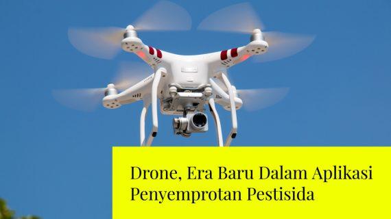 Drone, Era Baru Dalam Aplikasi Penyemprotan Pestisida
