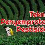 Inilah Teknik Penyemprotan Pestisida Yang Tepat